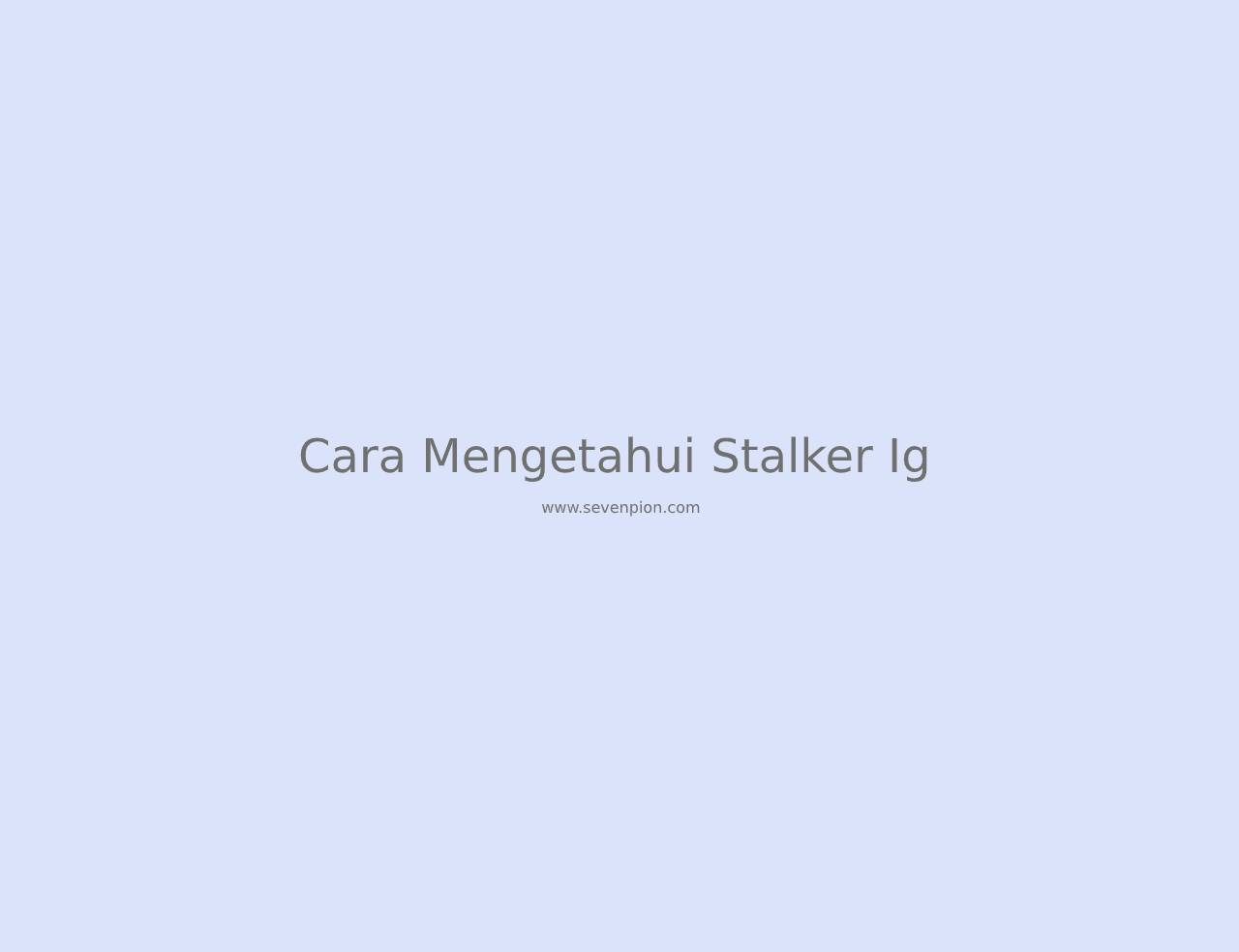 cara mengetahui stalker ig
